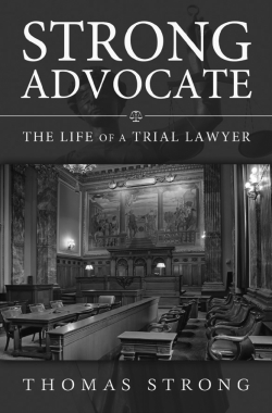 Strong Advocate: The Life of a Trial Lawyer by Thomas Strong